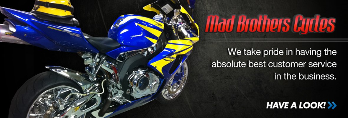 Mad Brothers Cycles takes pride in having the absolute best customer service in the business